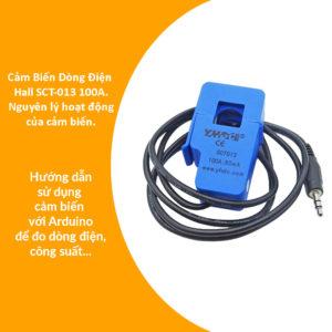Cảm biến dòng điện là gì? Nguyên lý hoạt động của cảm biến dòng điện. Hướng dẫn sử dụng cảm biến dòng điện Hall SCT013 100A với arduino